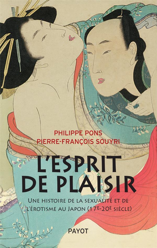 L'ESPRIT DE PLAISIR - UNE HISTOIRE DE LA SEXUALITE ET DE L'EROTISME AU JAPON (17E-20E SIECLE)