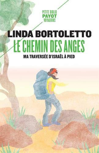 LE CHEMIN DES ANGES - MA TRAVERSEE D'ISRAEL A PIED