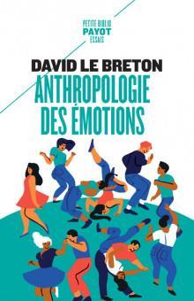 ANTHROPOLOGIE DES EMOTIONS - ETRE AFFECTIVEMENT AU MONDE