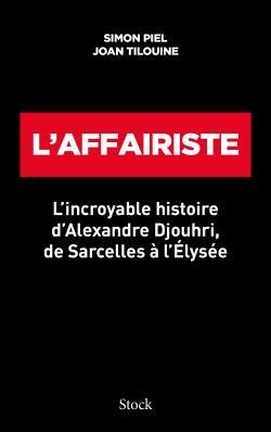 L'AFFAIRISTE - L' INCROYABLE HISTOIRE D 'ALEXANDRE DJOUHRI, DE SARCELLES A L 'ELYSEE
