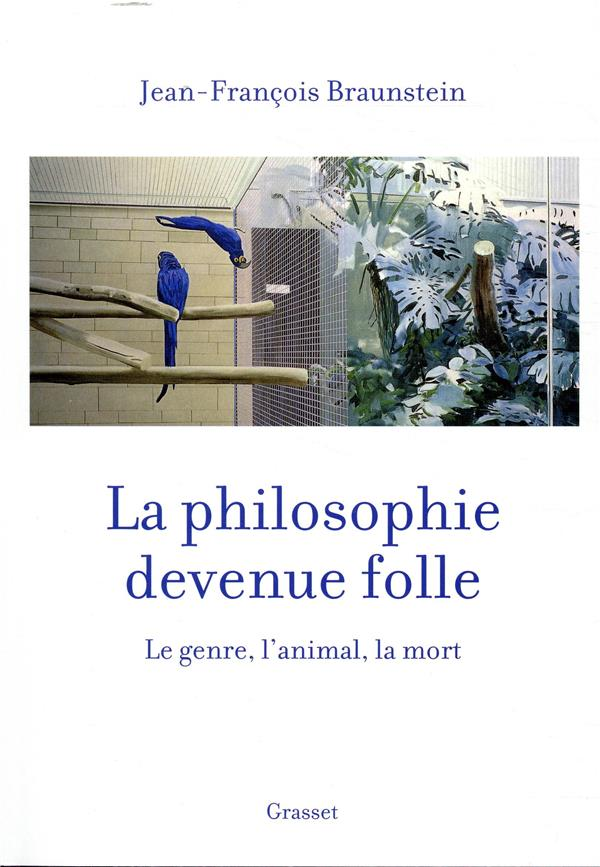 LA PHILOSOPHIE DEVENUE FOLLE - LE GENRE, L'ANIMAL, LA MORT