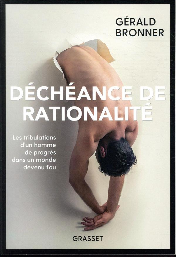 DECHEANCE DE RATIONALITE - LES TRIBULATIONS D'UN HOMME DE PROGRES DANS UN MONDE DEVENU FOU
