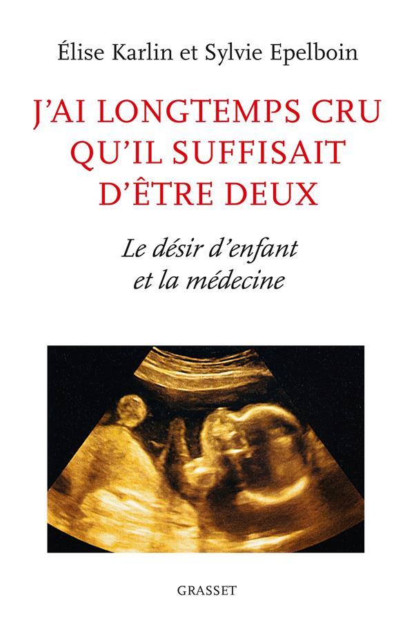 J'AI LONGTEMPS CRU QU'IL SUFFISAIT D'ETRE DEUX - LE DESIR D'ENFANT ET LA MEDECINE