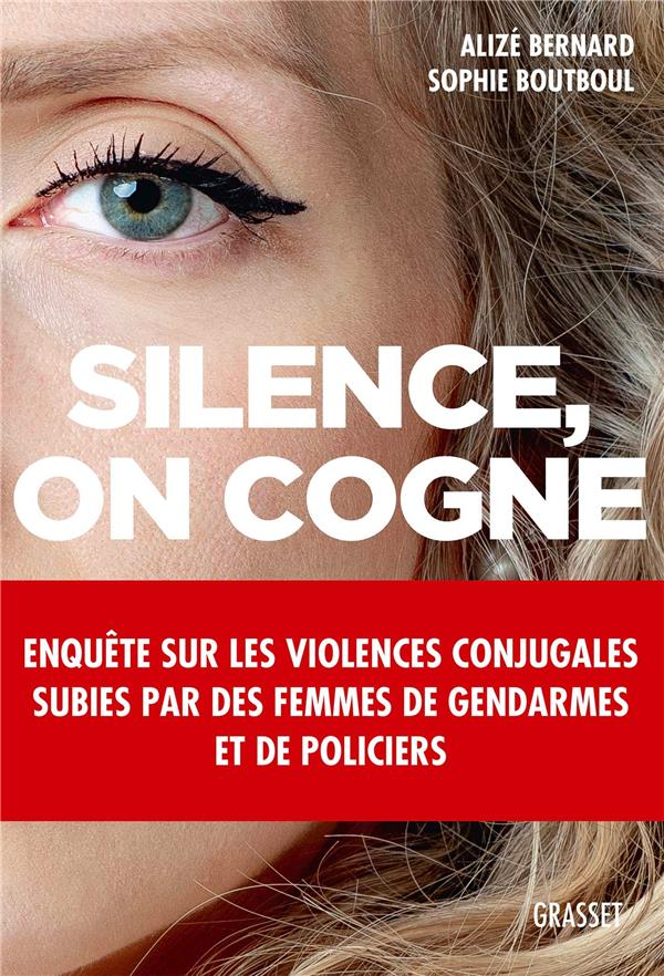 SILENCE, ON COGNE - ENQUETE SUR LES VIOLENCES CONJUGALES SUBIES PAR DES FEMMES DE GENDARMES ET DE PO