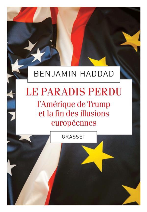 LE PARADIS PERDU - L'AMERIQUE DE TRUMP ET LA FIN DES ILLUSIONS EUROPEENNES