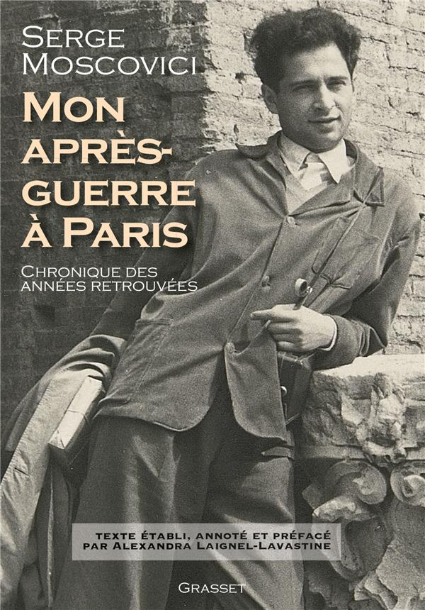 MON APRES-GUERRE A PARIS - CHRONIQUE DES ANNEES RETROUVEES - TEXTE ETABLI, PRESENTE ET ANNOTE PAR AL