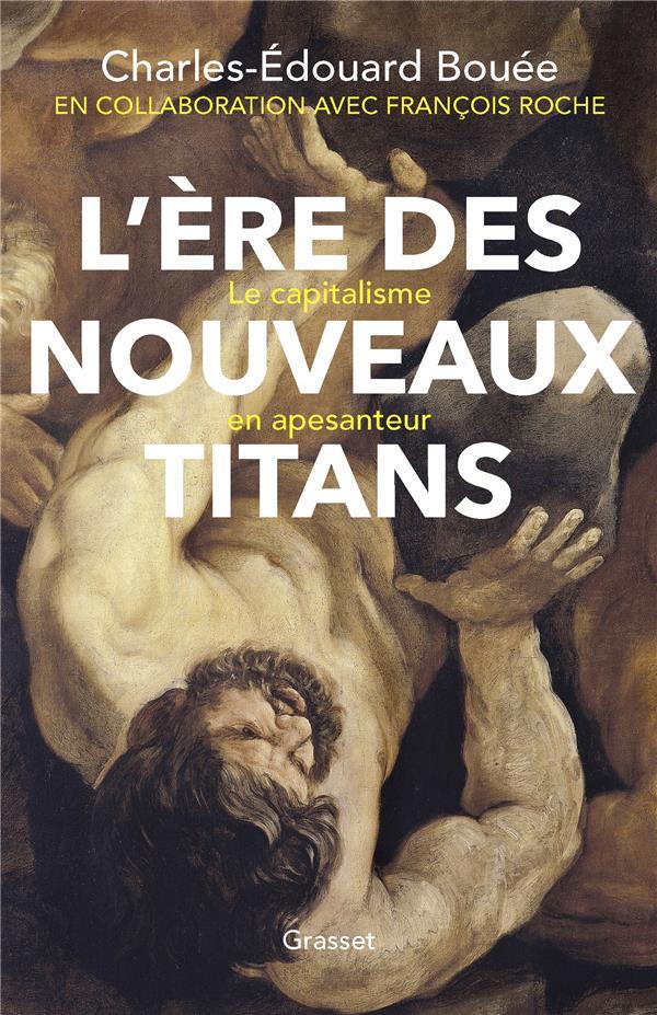 L'ERE DES NOUVEAUX TITANS - LE CAPITALISME EN APESANTEUR