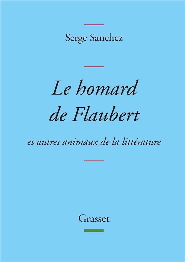 LE HOMARD DE FLAUBERT - ET AUTRES ANIMAUX DE LA LITTERATURE
