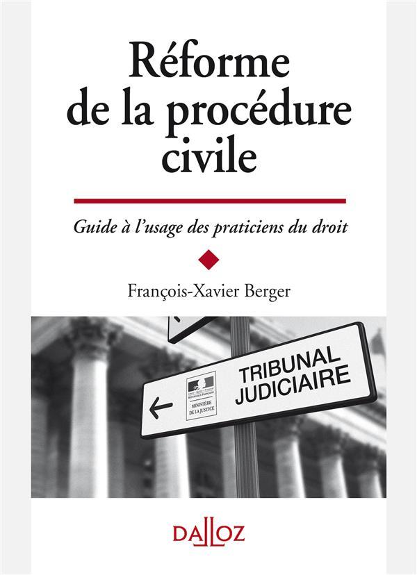 REFORME DE LA PROCEDURE CIVILE - GUIDE A L'USAGE DES PRATICIENS - 1RE ED.