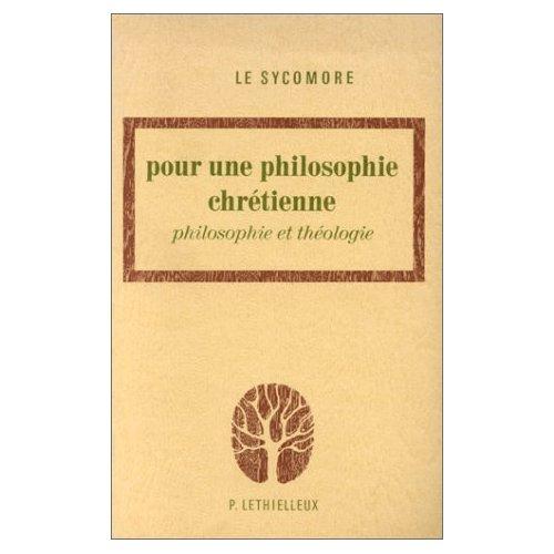 POUR UNE PHILOSOPHIE CHRETIENNE - PHILOSOPHIE ET THEOLOGIE