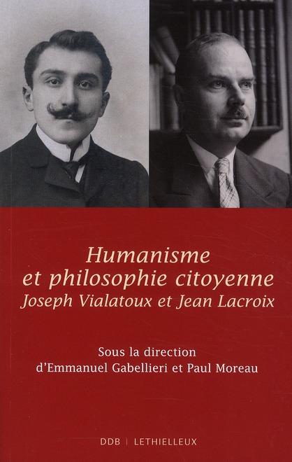 HUMANISME ET PHILOSOPHIE CITOYENNE - JEAN LACROIX, JOSEPH VIALATOUX