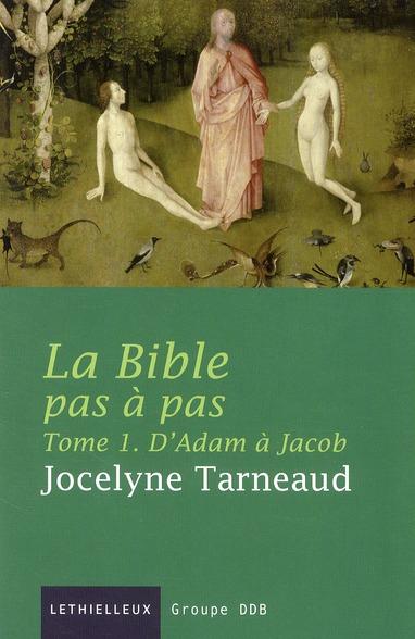 LA BIBLE PAS A PAS, TOME 1 - D'ADAM A JACOB