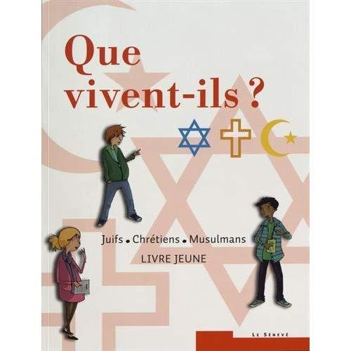 QUE VIVENT-ILS ?  JUIFS - CHRETIENS - MUSULMANS - LIVRE JEUNE