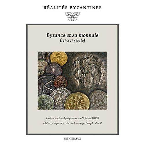 BYZANCE ET SA MONNAIE (IVE-XVE SIECLES)