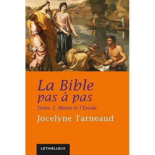 LA BIBLE PAS A PAS, TOME 3 - MOISE ET L'EXODE