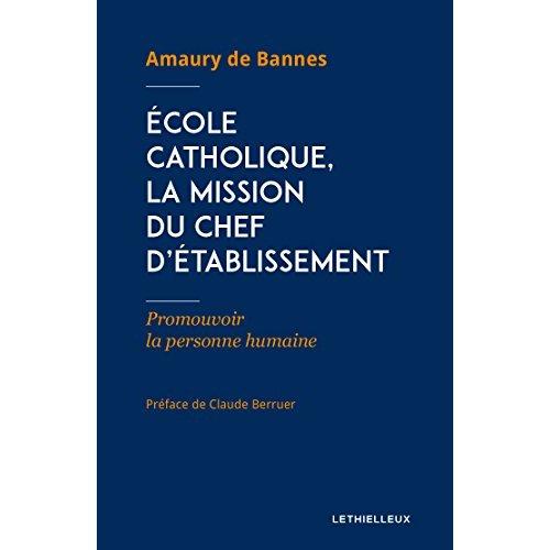 ECOLE CATHOLIQUE, LA MISSION DU CHEF D'ETABLISSEMENT - PROMOUVOIR LA PERSONNE HUMAINE