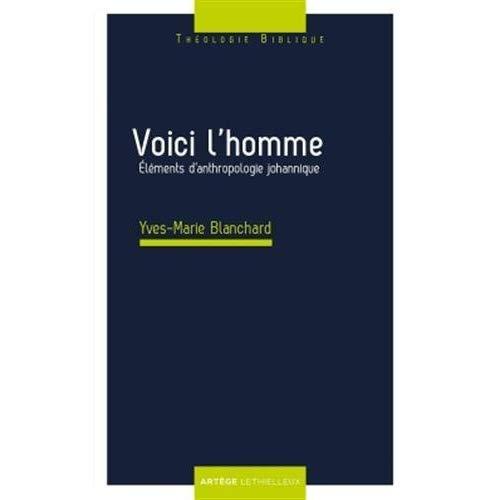 VOICI L'HOMME - ELEMENTS D'ANTHROPOLOGIE JOHANNIQUE