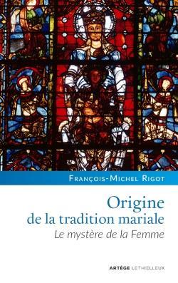 ORIGINE DE LA TRADITION MARIALE - LE MYSTERE DE LA FEMME