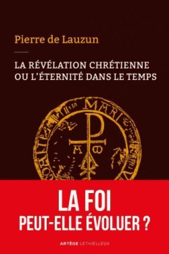 LA REVELATION CHRETIENNE OU L'ETERNITE DANS LE TEMPS - LA FOI PEUT-ELLE EVOLUER ?