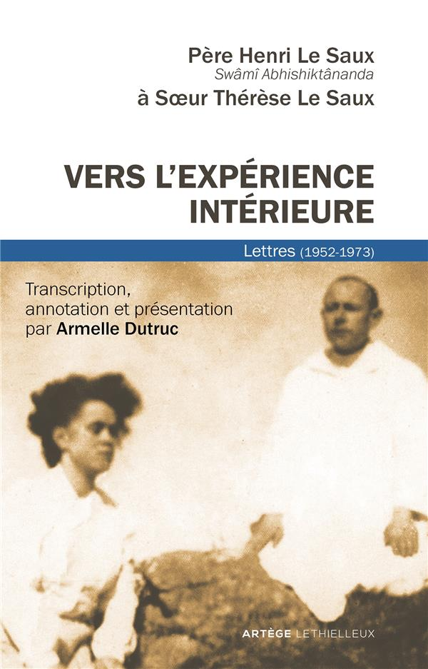VERS L'EXPERIENCE INTERIEURE - LETTRES A SOEUR THERESE LE SAUX (1952-1973)