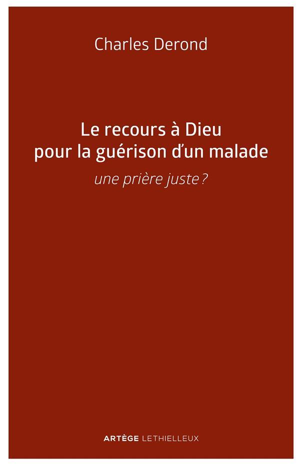 LE RECOURS A DIEU POUR LA GUERISON D'UN MALADE - UNE PRIERE  JUSTE ?