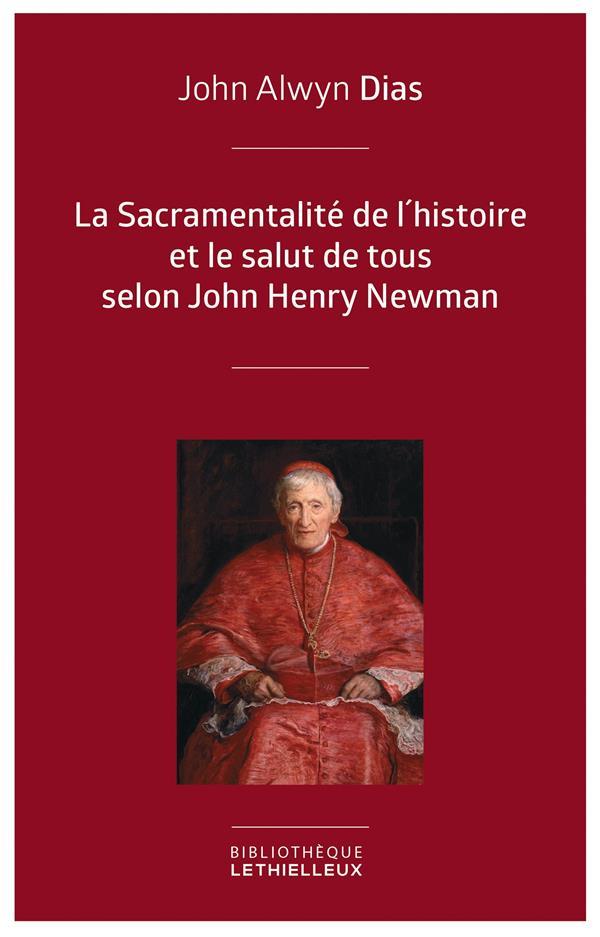 LA SACRAMENTALITE DE L'HISTOIRE ET LE SALUT DE TOUS SELON JOHN HENRY NEWMAN - RELECTURE DE L'HISTOIR