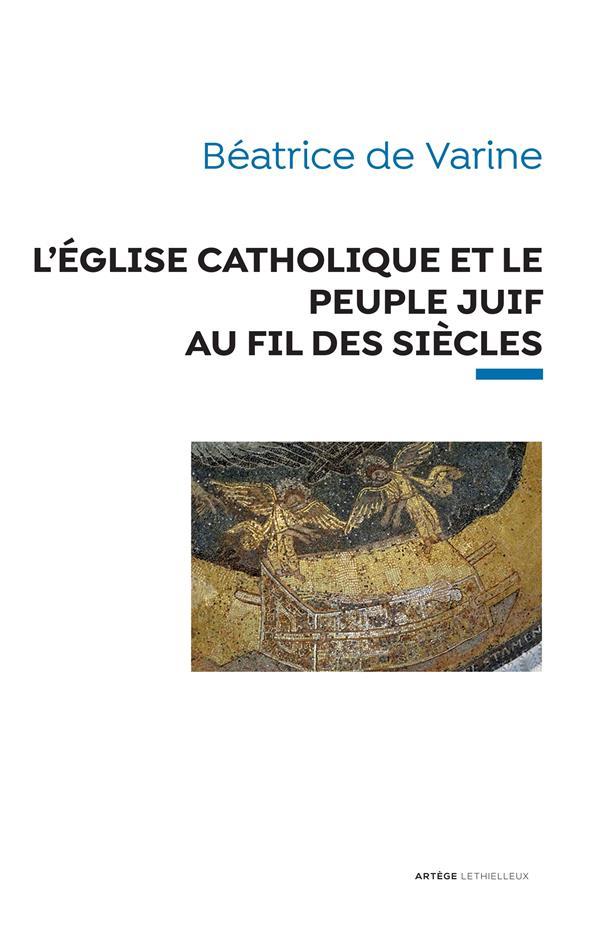 L'EGLISE CATHOLIQUE ET LE PEUPLE JUIF AU FIL DES SIECLES - DE L'APOTRE PIERRE AU PAPE FRANCOIS