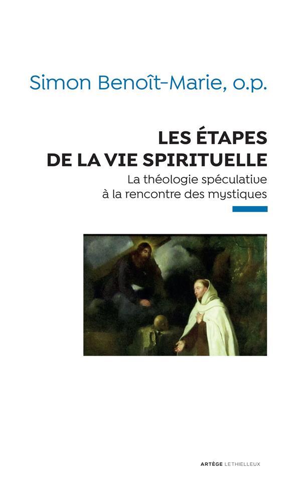 LES ETAPES DE LA VIE SPIRITUELLE - LA THEOLOGIE SPECULATIVE A LA RENCONTRE DES MYSTIQUES