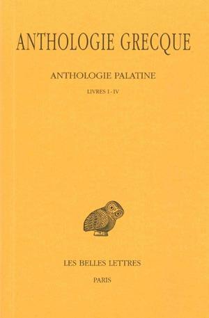 ANTHOLOGIE GRECQUE. TOME I: ANTHOLOGIE PALATINE, LIVRES I-IV