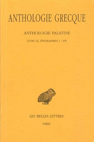 ANTHOLOGIE GRECQUE. TOME VII: ANTHOLOGIE PALATINE, LIVRE IX, EPIGRAMMES 1-358
