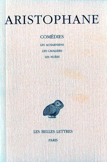 COMEDIES. TOME I : INTRODUCTION - LES ACHARNIENS - LES CAVALIERS - LES NUEES