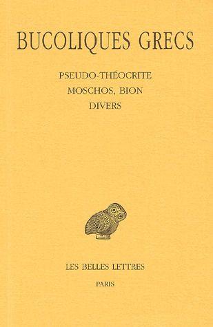BUCOLIQUES GRECS. TOME II : PSEUDO-THEOCRITE, MOSCHOS, BION, DIVERS