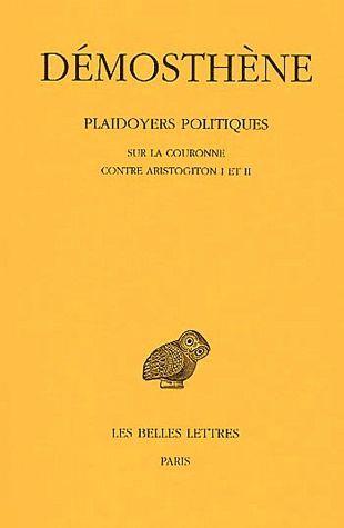 PLAIDOYERS POLITIQUES. TOME IV : SUR LA COURONNE - CONTRE ARISTOGITON I ET II