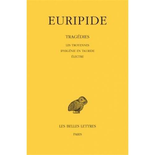 TRAGEDIES. TOME IV : LES TROYENNES - IPHIGENIE EN TAURIDE - ELECTRE