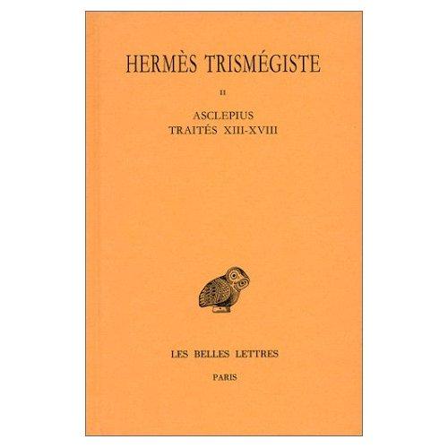 CORPUS HERMETICUM. TOME II : TRAITES XIII-XVIII - ASCLEPIUS