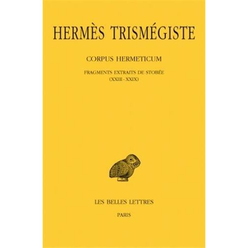 CORPUS HERMETICUM. TOME  III : FRAGMENTS EXTRAITS DE STOBEE I-XXII - EDITION BILINGUE