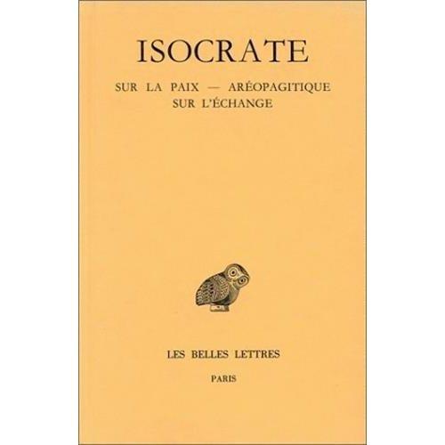 DISCOURS. TOME III : SUR LA PAIX - AREOPAGITIQUE - SUR L'ECHANGE