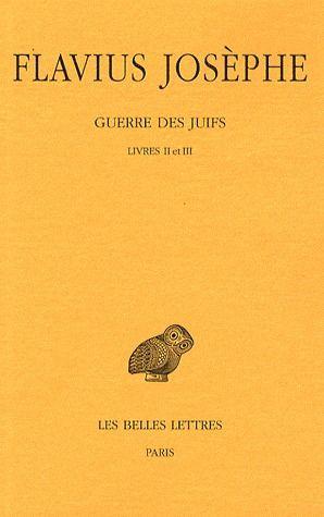 GUERRE DES JUIFS. TOME II : LIVRES II ET III