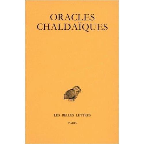 ORACLES CHALDAIQUES - AVEC UN CHOIX DE COMMENTAIRES ANCIENS : PSELLUS, PROCLUS, MICHEL ITALICUS.