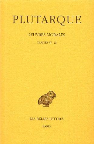 OEUVRES MORALES. TOME VII, 2E PARTIE : TRAITES 37-41 - DE L'AMOUR DES RICHESSES - DE LA FAUSSE HONTE