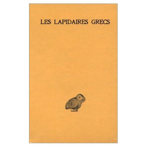 LES LAPIDAIRES GRECS - LAPIDAIRE ORPHIQUE. KERYGMES. LAPIDAIRES D'ORPHEE. SOCRATE ET DENYS. LAPIDAIR