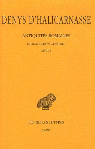 ANTIQUITES ROMAINES. TOME I : INTRODUCTION GENERALE - LIVRE I