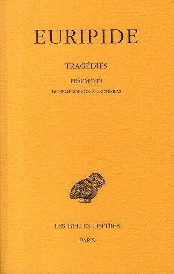 TRAGEDIES. TOME VIII, 2E PARTIE: FRAGMENTS DE BELLEROPHON A PROTESILAS