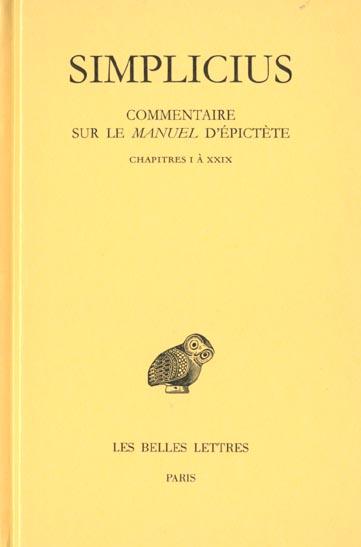 COMMENTAIRE SUR LE MANUEL D'EPICTETE. TOME I : CHAPITRES I A XXIX