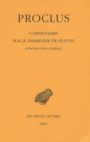 COMMENTAIRE SUR LE PARMENIDE DE PLATON. TOME I : 1ERE PARTIE. INTRODUCTION GENERALE. TOME II : 2EME