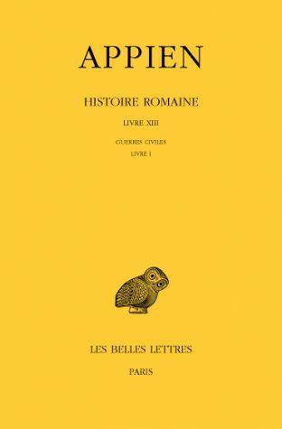 HISTOIRE ROMAINE. TOME VIII, LIVRE XIII : GUERRES CIVILES, LIVRE I
