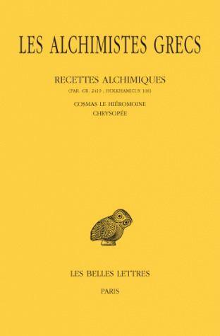 LES ALCHIMISTES GRECS. TOME XI: RECETTES ALCHIMIQUES (PAR. GR. 2419 ; HOLKHAMICUS 109) - COSMAS LE H