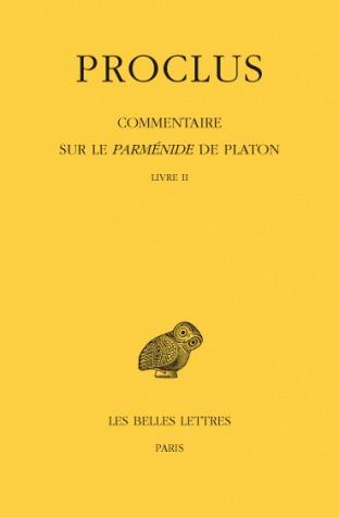 COMMENTAIRE SUR LE PARMENIDE DE PLATON. TOME II : LIVRE II