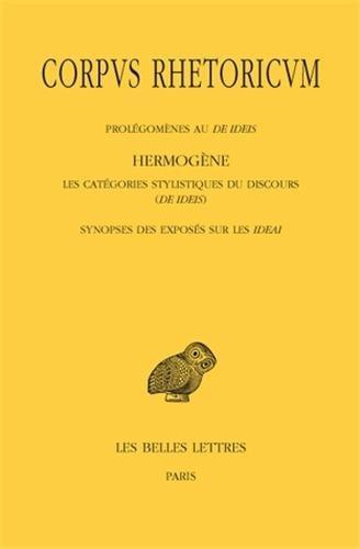 CORPUS RHETORICUM. TOME IV: PROLEGOMENES AU DE IDEIS - HERMOGENE, LES CATEGORIES STYLISTIQUES DU DIS