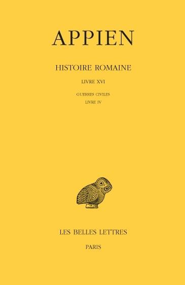 HISTOIRE ROMAINE. TOME XI, LIVRE XVI: GUERRES CIVILES, LIVRE IV - (ANNEES 43-42)